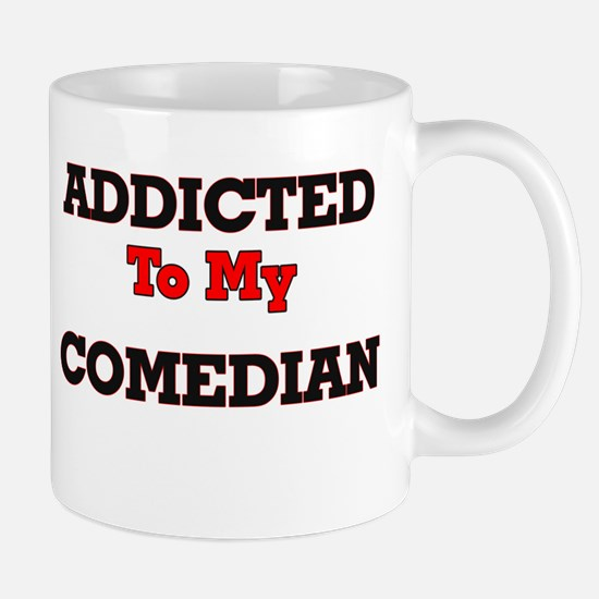 Addicted to my Comedian Mugs