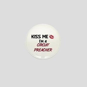 Kiss Me I'm a CIRCUIT PREACHER Mini Button