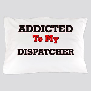 Addicted to my Dispatcher Pillow Case