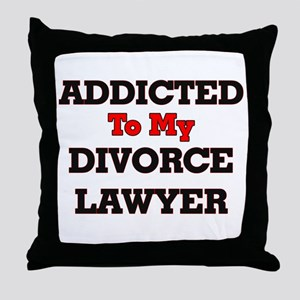 Addicted to my Divorce Lawyer Throw Pillow