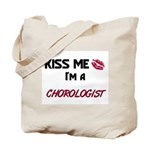 Kiss Me I'm a CHOROLOGIST Tote Bag