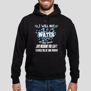 I Will Not Water T Shirt Sweatshirt