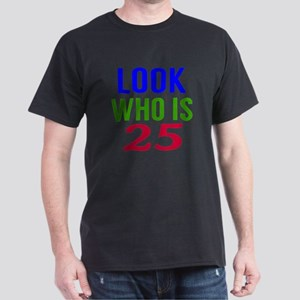 Look Who Is 25 Dark T-Shirt