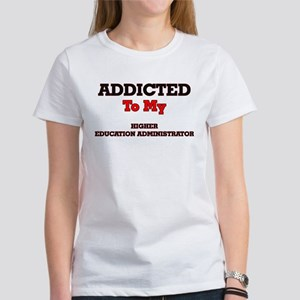 Addicted to my Higher Education Administra T-Shirt