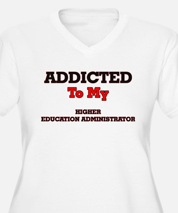 Addicted to my Higher Education Plus Size T-Shirt