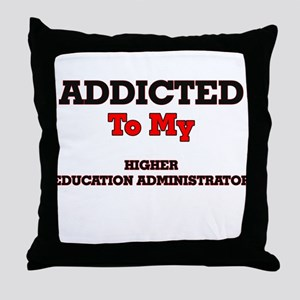 Addicted to my Higher Education Admin Throw Pillow