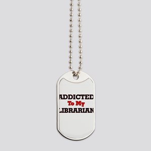 Addicted to my Librarian Dog Tags