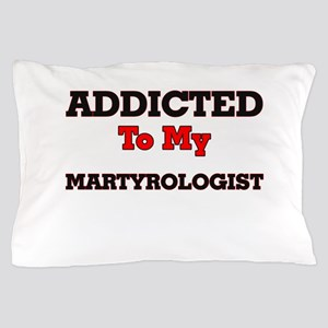 Addicted to my Martyrologist Pillow Case