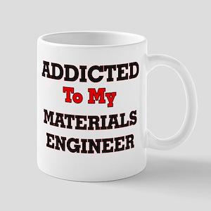 Addicted to my Materials Engineer Mugs