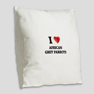 I love African Grey Parrots Burlap Throw Pillow