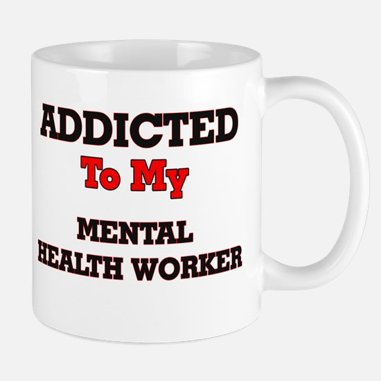 Addicted to my Mental Health Worker Mugs