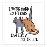 I work hard so my cats can live a better life Squa