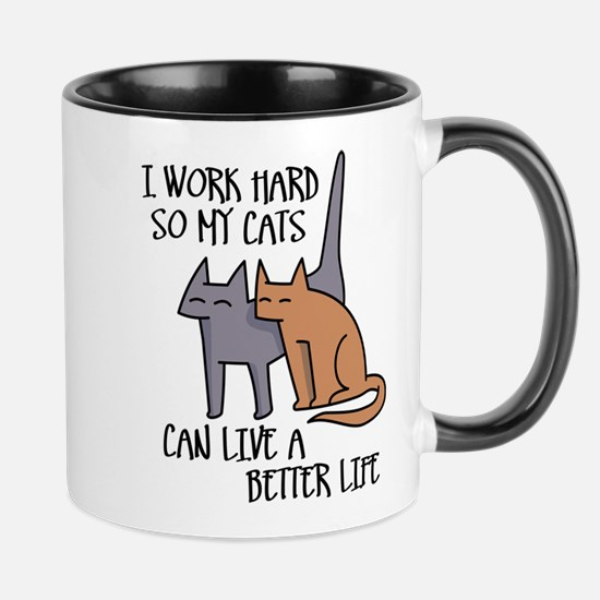 I work hard so my cats can live a better life Mugs