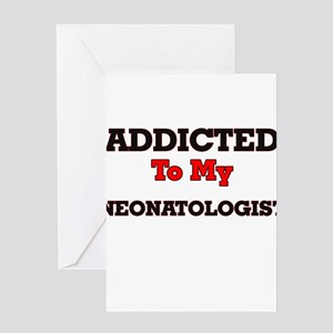 Addicted to my Neonatologist Greeting Cards