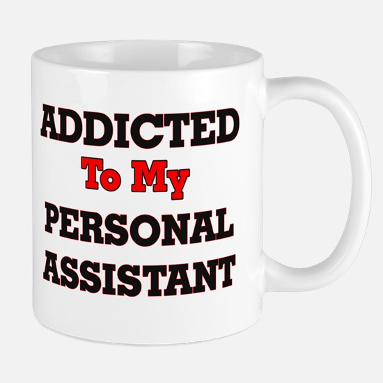 Addicted to my Personal Assistant Mugs