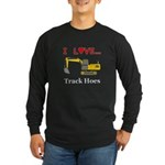 I Love Track Hoes Long Sleeve Dark T-Shirt