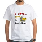 I Love Track Hoes White T-Shirt