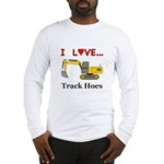 I Love Track Hoes Long Sleeve T-Shirt