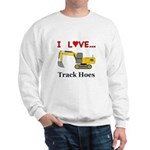 I Love Track Hoes Sweatshirt