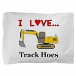 I Love Track Hoes Pillow Sham