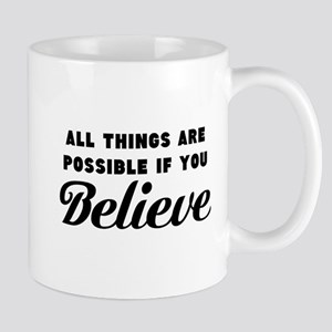 All things are possible if you Believe Mugs