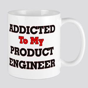 Addicted to my Product Engineer Mugs