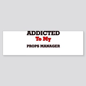 Addicted to my Props Manager Bumper Sticker