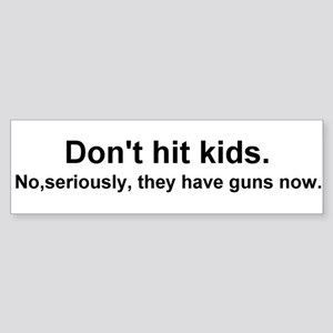Don't hit kids. No, seriously Bumper Sticker