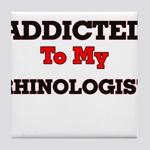 Addicted to my Rhinologist Tile Coaster
