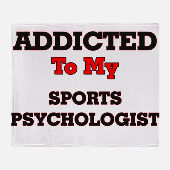 Addicted to my Sports Psychologist Throw Blanket