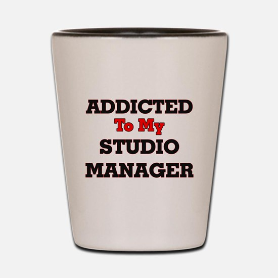 Addicted to my Studio Manager Shot Glass