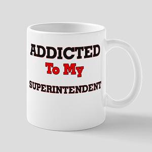 Addicted to my Superintendent Mugs