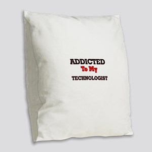 Addicted to my Technologist Burlap Throw Pillow