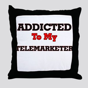 Addicted to my Telemarketer Throw Pillow
