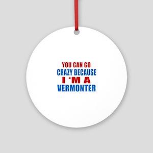 I Am Vermonter Round Ornament