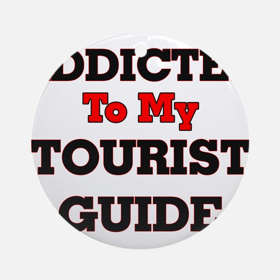 Addicted to my Tourist Guide Round Ornament