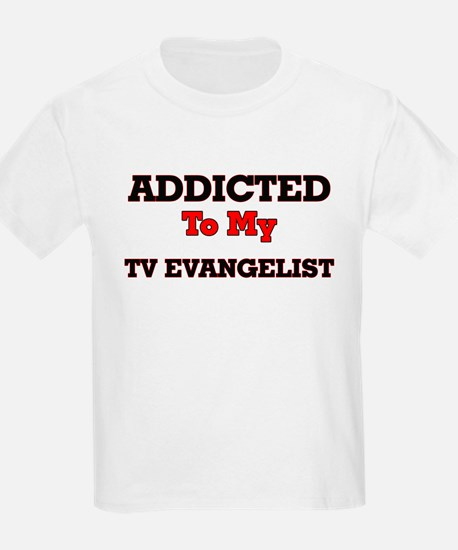 Addicted to my TV Evangelist T-Shirt
