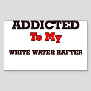 Addicted to my White Water Rafter Sticker