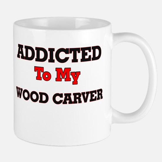 Addicted to my Wood Carver Mugs