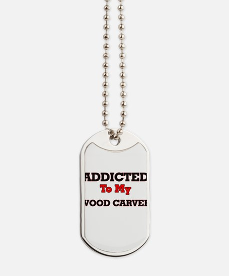 Addicted to my Wood Carver Dog Tags