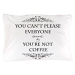 You're Not Coffee Pillow Case