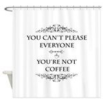 You're Not Coffee Shower Curtain