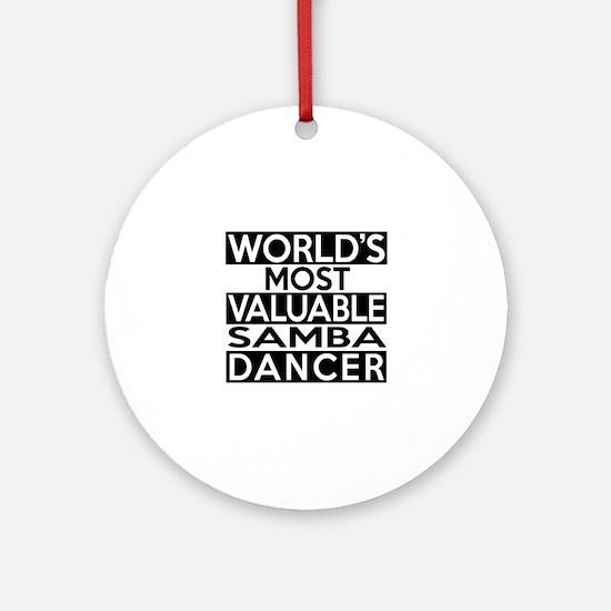 World's Most Valuable Samba Dancer Round Ornament