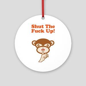Shut The Fuck Up! Ornament (Round)