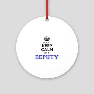 DEPUTY I cant keeep calm Round Ornament