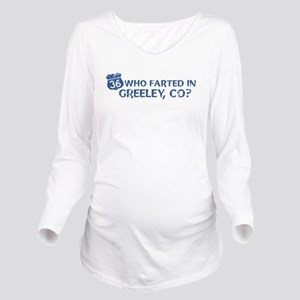 Who Farted? Greeley Long Sleeve Maternity T-Shirt