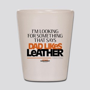 Arrested Development Dad Likes Leather Shot Glass