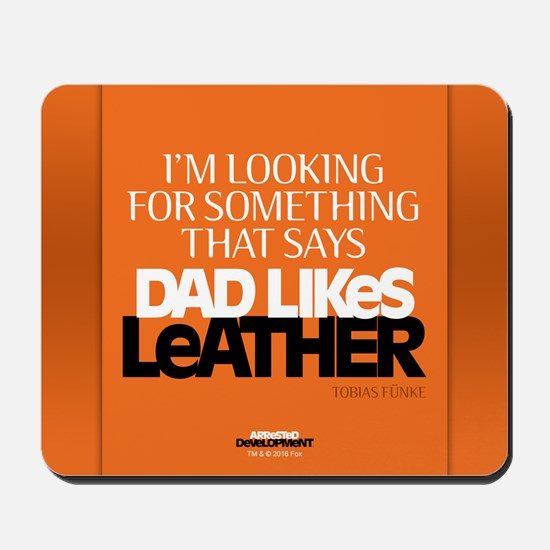 Arrested Development Dad Likes Leather Mousepad