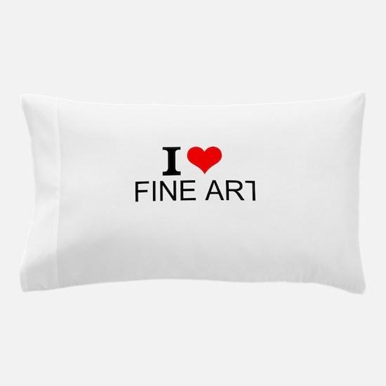 I Love Fine Art Pillow Case