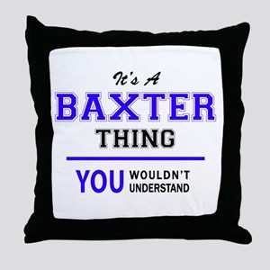 It's BAXTER thing, you wouldn't under Throw Pillow